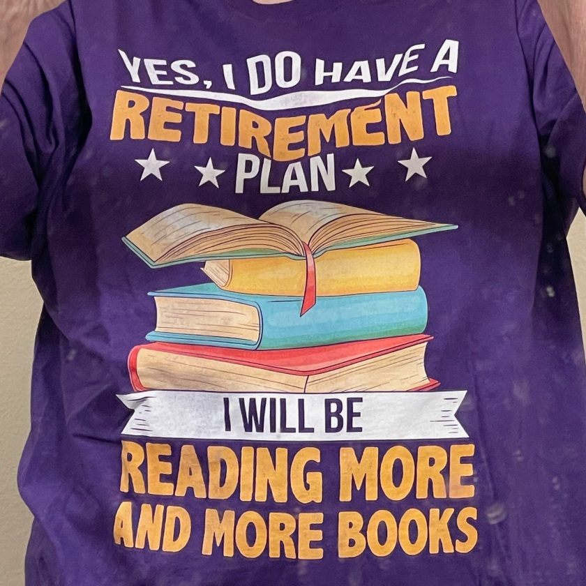 "T-shirt that says ""Yes, I do have a retirement plan. I will be reading more and more books."""