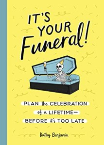 book cover: It's Your Funeral! Plan the Celebration of a Lifetime--Before it's too Late
